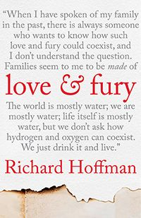 """From the author's grandfather, a """"breaker boy"""" sent down into the mines of Pennsylvania at the age of ten, to his young grandson, whose father is among the estimated million young black men incarcerated today, Love & Fury examines the American life. With honesty and compassion, Hoffman weighs the values he inherited in his boomer-generation boyhood from a father whose ideas about masculinity, race, class, women, and religion were a product of his time. On sale June 3, 2014. Hardcover, $24.95"""