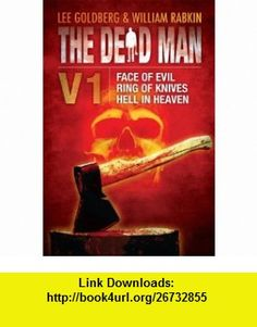 The Dead Man Vol 1 (Face of Evil, Ring of Knives, Heaven In Hell) (Dead Man Series) (9781612182599) Lee Goldberg, William Rabkin, James Daniels , ISBN-10: 1612182593  , ISBN-13: 978-1612182599 ,  , tutorials , pdf , ebook , torrent , downloads , rapidshare , filesonic , hotfile , megaupload , fileserve