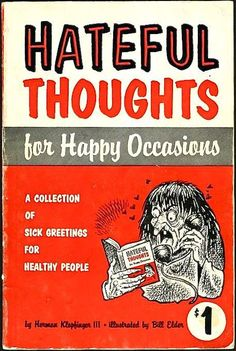 Hateful Thoughts for Happy Occasions. A collection of sick greetings for Healthy People Good Books, Books To Read, Reading Books, Orson Scott Card, Reading Material, Twisted Humor, Book Title, Adult Humor, Just In Case