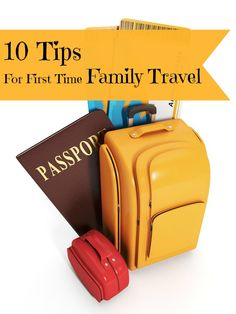 10 Tips For First Time Family Travel