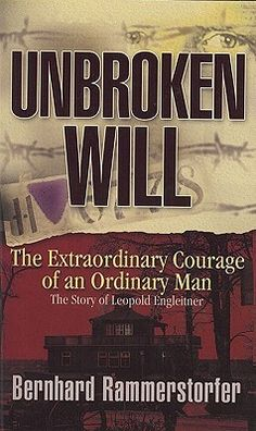 Unbroken Will: The Extraordinary Courage of an Ordinary Man