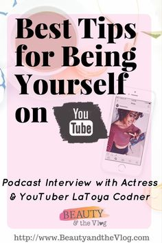 The BEST Tips for Being yourself on YouTube podcast episode with LaToya Codner a YouTuber and actress. Beauty and the Vlog podcast is a show featuring interviews with the hottest YouTubers.