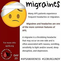 APS Awareness Month: Day 23 ~ Sorry about yesterday!! Our (Heidi) power kept going out. :| But today we have a new graphic! #Migraines...who gets them? They are actually quite common with #APS patients. How do you cope with them? Share your story below and don't forget to share this graphic on all social media platforms with the hashtags #APSAWARENESS and #GOBURGUNDY!