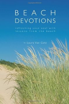 Beach Devotions: Refreshing Your Soul With Lessons From The Beach by Laura Vae