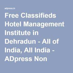 Free Classifieds Hotel Management Institute in Dehradun - All of India, All India - ADpress Non registration Free classifieds India.