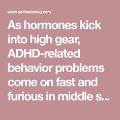 As hormones kick into high gear, ADHD-related behavior problems come on fast and furious in middle school. Here's how to navigate puberty with ADD.