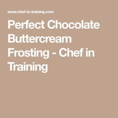 Perfect Chocolate Buttercream Frosting - Chef in Training
