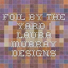 Foil By the Yard   Laura Murray Designs