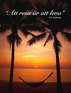 """Håller du med?  """"Att resa är att leva."""" - H.C. Andersen  http://www.fritidsresor.se  #citat #hcandersen"""