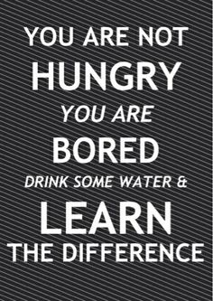 You are not hungry; you are bored. Drink some water & learn the difference.