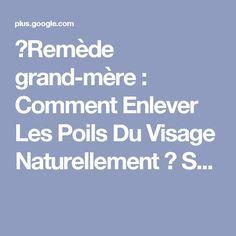 Remède grand-mère : Comment Enlever Les Poils Du Visage Naturellement   S...