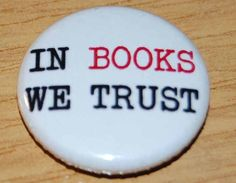 In Books We Trust Button Badge