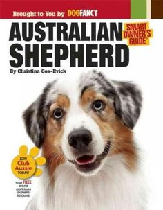 Dedicated to the Australian Shepherd, the worlds most hard-working herding dog and the brightest family dog on the planet, this Smart Owners Guide, created by the editors at Dog Fancy magazine, offers