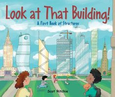 Look at That Building!: A First Book of Structures, by Ritchie Scot Summer Reading 2017, Summer Reading Program, 2017 Summer, Block Area, Block Center, Construction Area, Scavenger Hunt For Kids, Build A Better World, Creative Curriculum