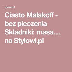 Ciasto Malakoff - bez pieczenia Składniki: masa… na Stylowi.pl