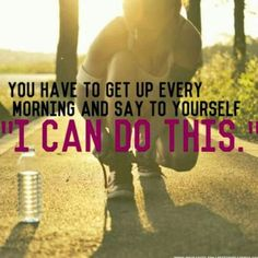 "You have to get up every morning and say to yourself ""I can do this"". Inspirational Quotes Motivational Quotes For Fitness Fitness Being Fit Fit Women Health Exercise Healthy Eating Lifetime Fitness Workout Weight Loss Full Body Workout Abs W Reto Fitness, Sport Fitness, Fitness Tips, Health Fitness, Health Exercise, Fitness For Women, Sport Motivation, Fitness Motivation Quotes, Health Motivation"