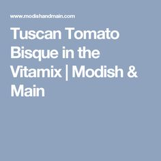 Tuscan Tomato Bisque in the Vitamix | Modish & Main