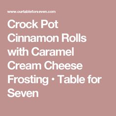 Crock Pot Cinnamon Rolls with Caramel Cream Cheese Frosting • Table for Seven