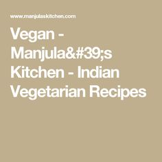 Learn how to cook Vegan Indian Recipes. In fact, many of the vegetarian recipes on manjulaskitchen can be made vegan by substituting milk with soy milk (or almond, coconut, rice milk). Vegan Indian Recipes, Vegetarian Recipes, Snack Recipes, Snacks, Vegan Blogs, Learn To Cook, Vegetables, Cooking, Kitchen