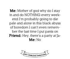 - Sooo me!