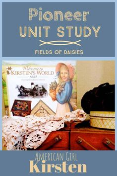 American Girl Kirsten: Pioneer America Unit Study Resources Welcome to Kirsten's World 1854 ! (Resources to go along with Fields of Daisies FREE unit study of American Girl Kirsten and Pioneer America