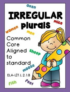 IRREGULAR PLURAL NOUNS! Grade 2 Worksheets Common Core Aligned 12 Pages! Google Slides link includedCommon Core aligned to :CCSS.ELA-LITERACY.L.2.1.BForm and use frequently occurring irregular plural nouns (e.g., feet, children, teeth, mice, fish).Includes:2 posters16 flash cards4 fun worksheets ( s...