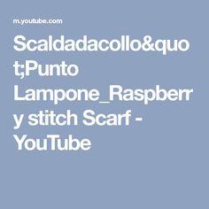 "Scaldadacollo""Punto Lampone_Raspberry stitch Scarf - YouTube"