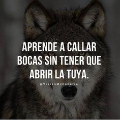 APRENDE A CALLAR BOCAS SIN TENER QUE ABRIR LA TUYA #vision #millonarios #autoestima #liderazgo Wolf Quotes, Me Quotes, Strong Quotes, Positive Quotes, Motivational Phrases, Inspirational Quotes, Spanish Quotes, Yoga, Favorite Quotes