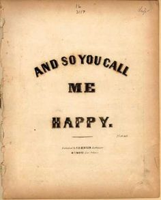 Sheet Music - And so you call me happy Typography Letters, Lettering, Sweet Child O' Mine, Vintage Sheet Music, Music Covers, You Call, Make Me Happy, Mood Boards, Tattoo Quotes