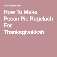 How To Make Pecan Pie Rugelach For Thanksgivukkah