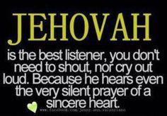 Jehová es el mejor oyente, no es necesario gritar, ni gritar en voz alta. Porque él oye incluso la oración muy silenciosa de un corazón sincero