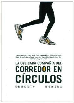 La obligada compañía del corredor en círculos / Ernesto Rodera