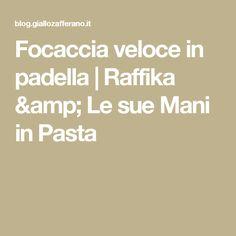 Focaccia veloce in padella | Raffika & Le sue Mani in Pasta