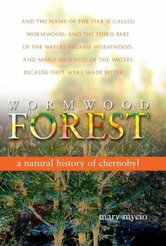 Wormwood Forest: A Natural History of Chernobyl by Mary Mycio, http://www.amazon.com/dp/B004R9Q1LC/ref=cm_sw_r_pi_dp_4o5rsb138NKA3