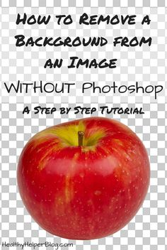 How to Remove a Background from an Image WITHOUT Photoshop...an easy, step-by-step tutorial from Healthy Helper Blog http://healthyhelperblog.com?utm_source=utm_source%3DPinterest&utm_medium=utm_medium%3Dsocialmedia&utm_campaign=utm_campaign%3Dblogpost