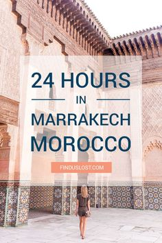 A guide to 24 hours in marrakech morocco via finduslost