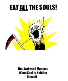 Soul Eater.... lol Wut?... WAIT A SECOND!... Gross Soul, just gross....