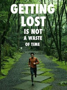 """Getting lost is not a waste of time."""