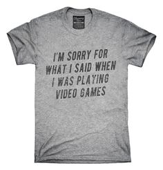Funny Gamer Geek Sorry For What I Said T-Shirts, Hoodies, Tank Tops
