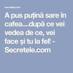 A pus puțină sare în cafea....după ce vei vedea de ce, vei face și tu la fel! - Secretele.com