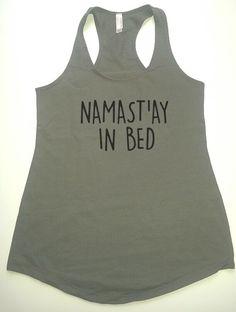 Namast'ay in bed tank top, funny tank top, women tank top, ladies tank top par FitInkApparel sur Etsy https://www.etsy.com/fr/listing/228451822/namastay-in-bed-tank-top-funny-tank-top