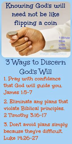 3 Ways to Discern God's Will. Do you sometimes feel like you might as well flip a coin because you're having difficulty discerning God's will for you? These 3 principles can help. ~ 1-minute devotion.