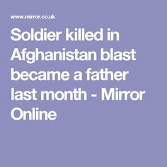 Soldier killed in Afghanistan blast became a father last month - Mirror Online