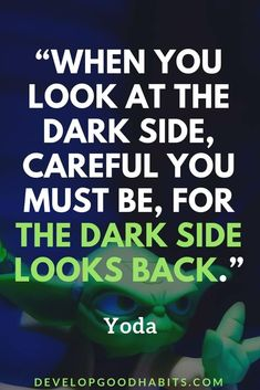 """Quotes To Do Or Do Not Try In Your Life Yoda Quotes About Fear and the Dark Side - """"When you look at the dark side, careful you must be, for the dark side looks back. Good Quotes, Fear Quotes, Motivational Quotes For Success, Self Love Quotes, Daily Quotes, Famous Quotes, Quotes To Live By, Life Quotes, Inspirational Quotes"""
