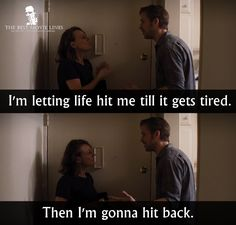 I'm letting life hit me until it gets tired, then I'm gonna hit back.