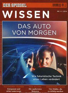 Das Auto von Morgen - Wie futuristische Technik unser Leben verändert. Gefunden in: Spiegel Wissen, Nr. 4/2014