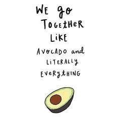 We go together like avocado and literally everything.
