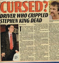 Stephen King...driver who ran into him found dead...sometimes there is justice in the world!