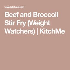 Beef and Broccoli Stir Fry (Weight Watchers)   KitchMe