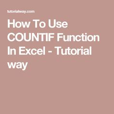 How To Use COUNTIF Function In Excel - Tutorial way